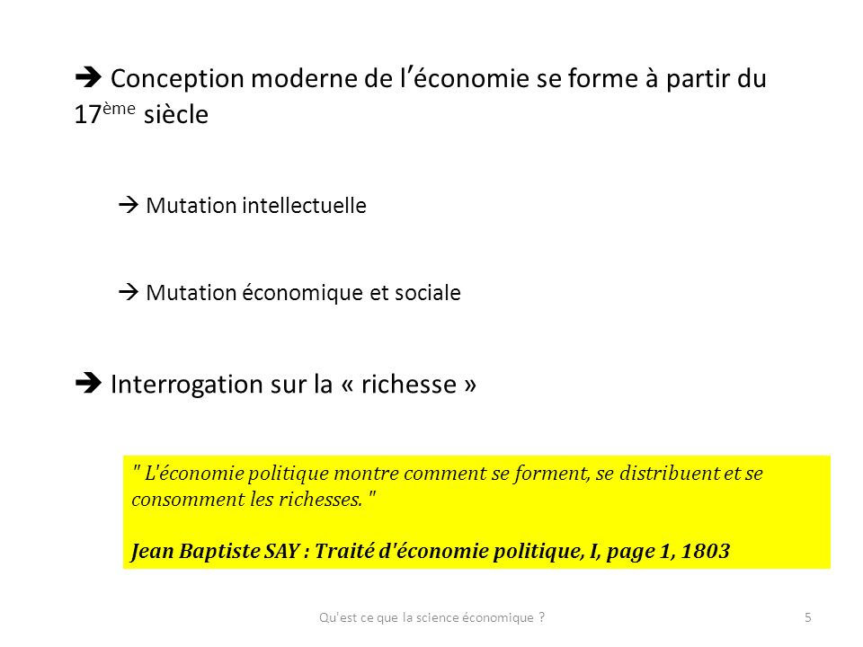 Conception moderne de léconomie se forme à partir du 17 ème siècle Mutation intellectuelle Mutation économique et sociale Interrogation sur la « riche