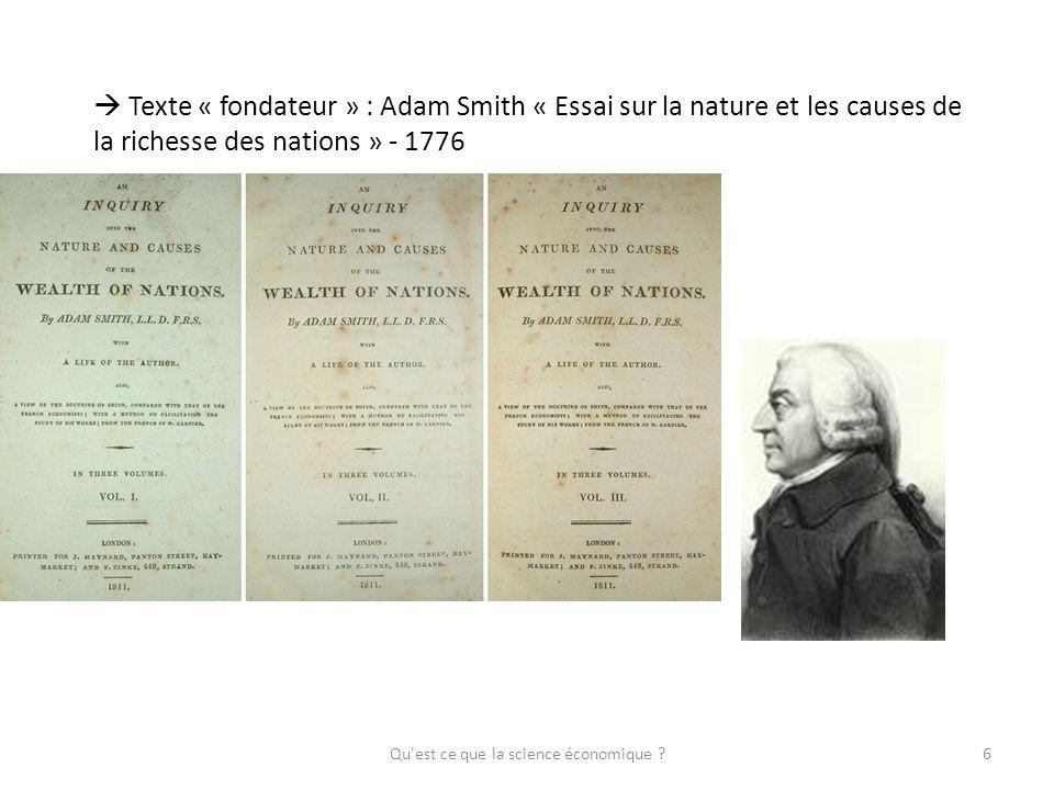 Texte « fondateur » : Adam Smith « Essai sur la nature et les causes de la richesse des nations » - 1776 6Qu'est ce que la science économique ?