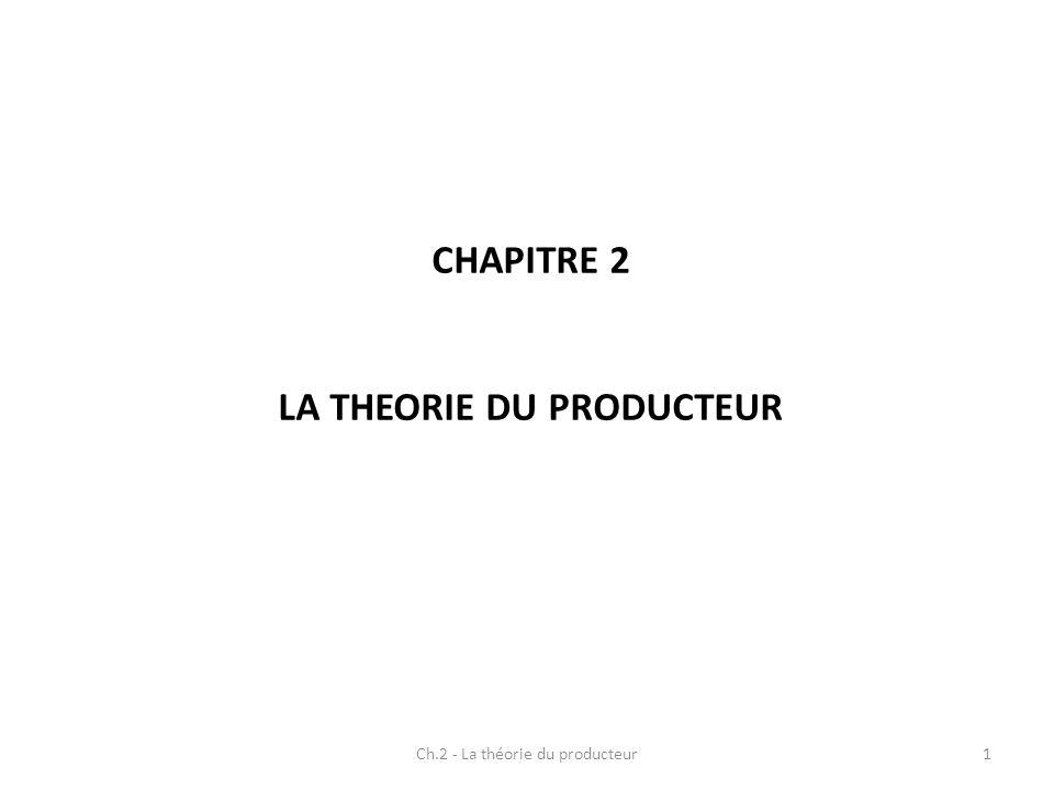 CHAPITRE 2 LA THEORIE DU PRODUCTEUR Ch.2 - La théorie du producteur1