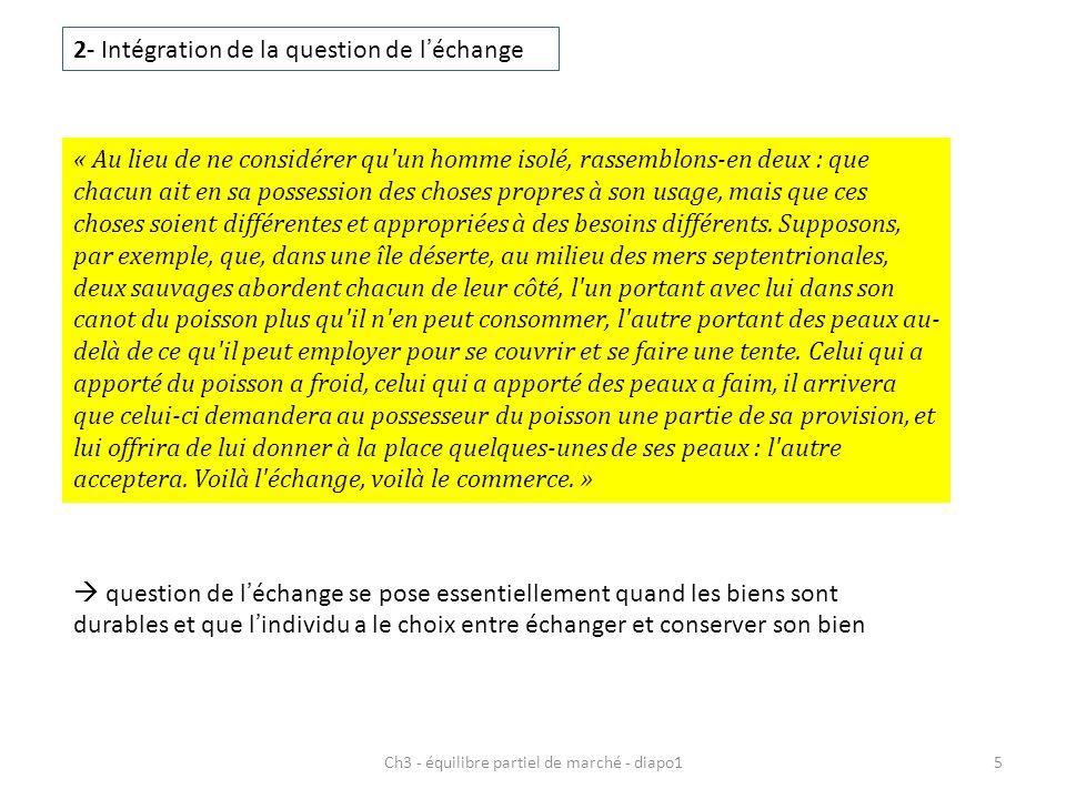 Ch3 - équilibre partiel de marché - diapo15 2- Intégration de la question de léchange « Au lieu de ne considérer qu'un homme isolé, rassemblons-en deu