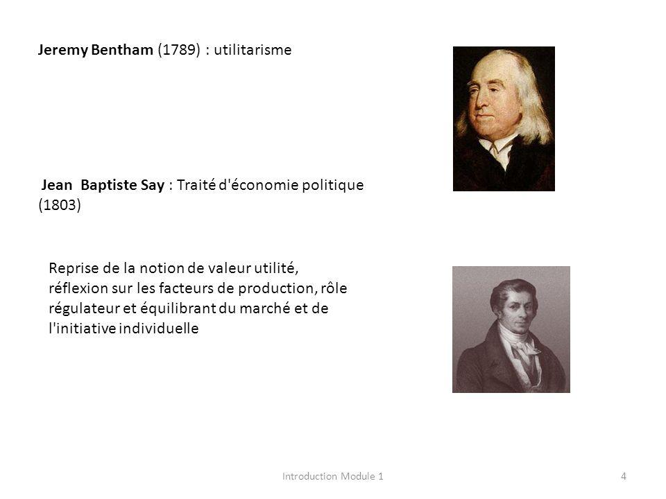 Jeremy Bentham (1789) : utilitarisme Jean Baptiste Say : Traité d'économie politique (1803) Reprise de la notion de valeur utilité, réflexion sur les