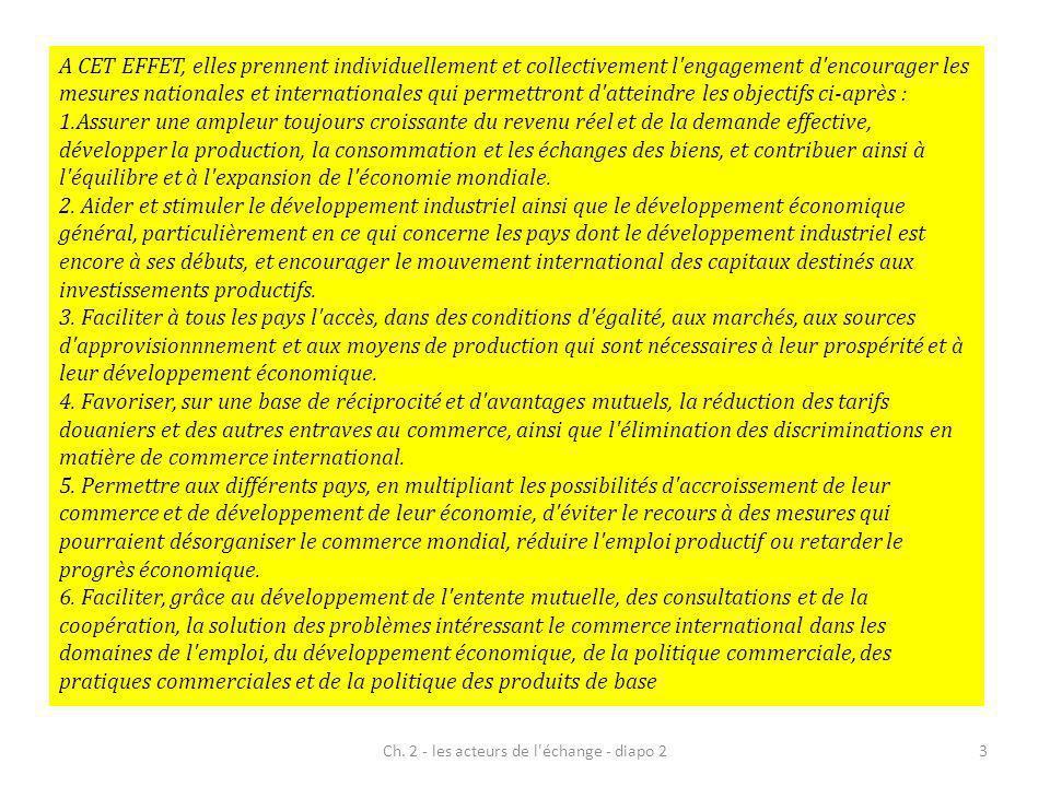 GATT sinscrit dans « lesprit de Bretton Woods » Sécurité de chaque pays est liée à la prospérité économique des autres (cf.