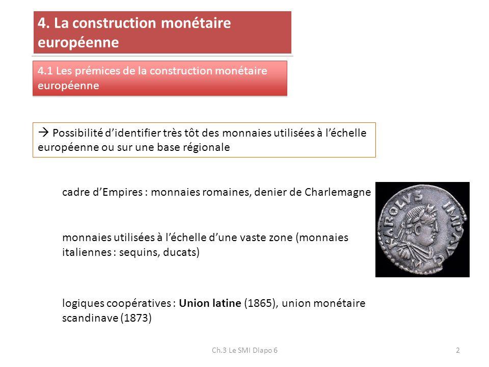 4. La construction monétaire européenne 4.1 Les prémices de la construction monétaire européenne Possibilité didentifier très tôt des monnaies utilisé