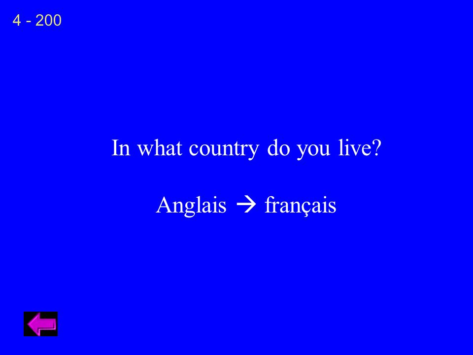 In what country do you live? Anglais français 4 - 200