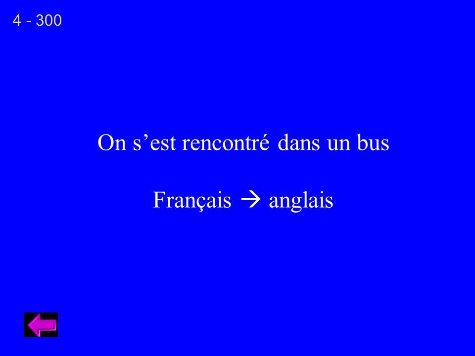 On sest rencontré dans un bus Français anglais 4 - 300