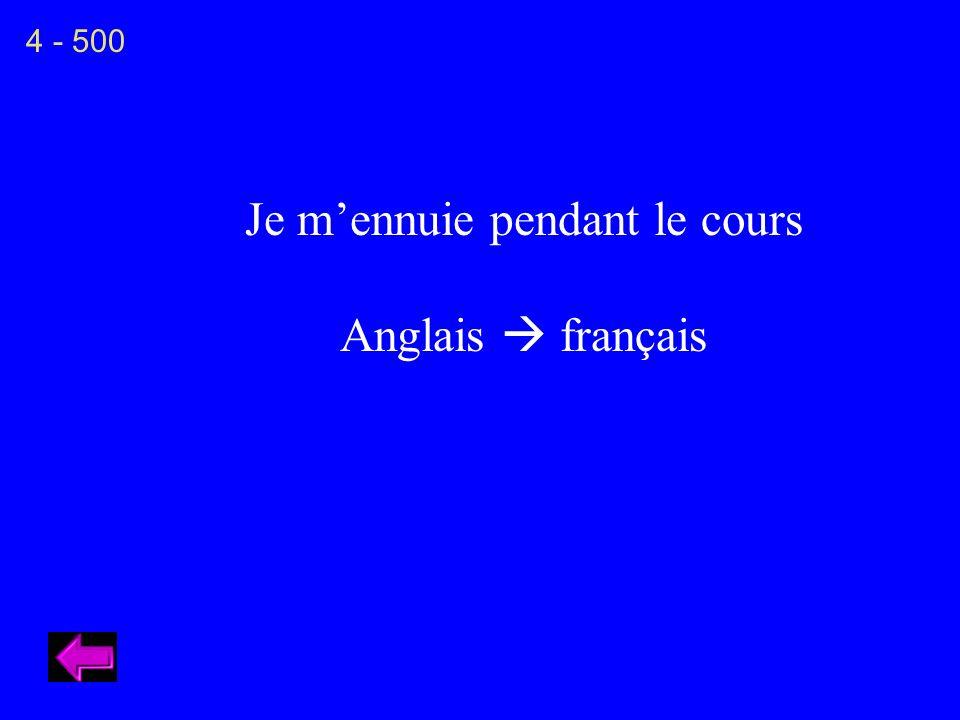 Je mennuie pendant le cours Anglais français 4 - 500