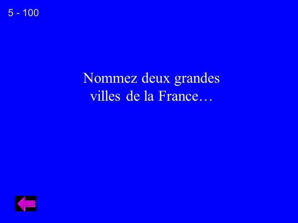 Nommez deux grandes villes de la France… 5 - 100