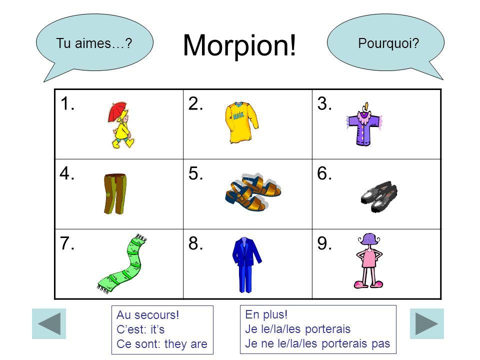 Morpion! 1.2.3. 4.5.6. 7.8.9. Tu aimes…?Pourquoi? Rappel: masculinfémininpluriel a/some un une des the le la les