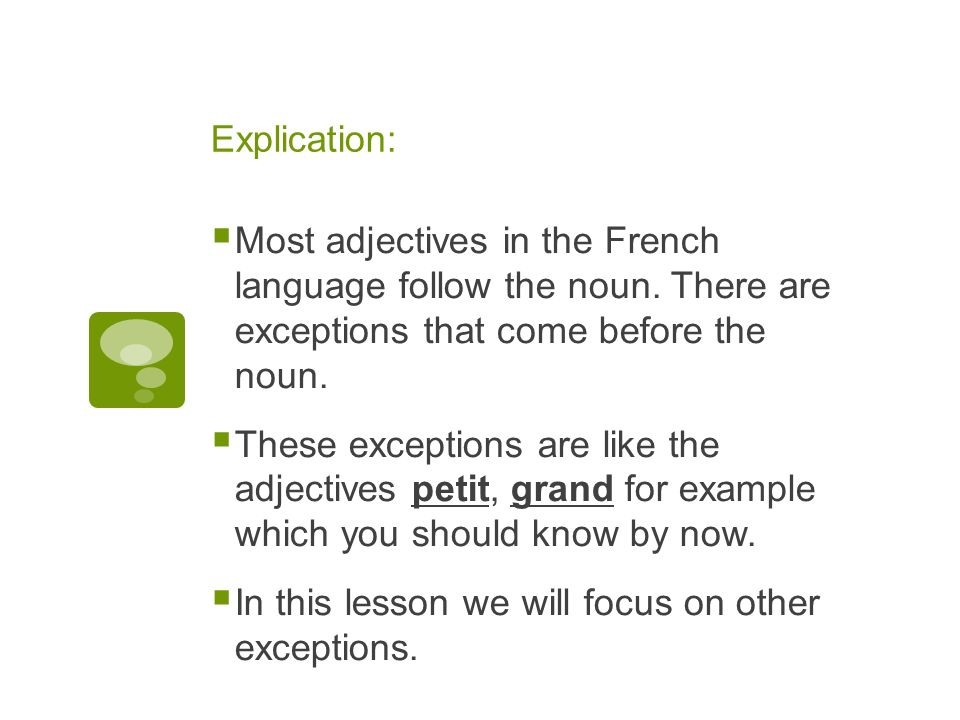 Explication: Most adjectives in the French language follow the noun.