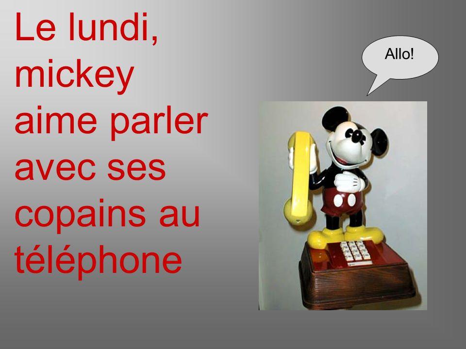 Le lundi, mickey aime parler avec ses copains au téléphone Allo!