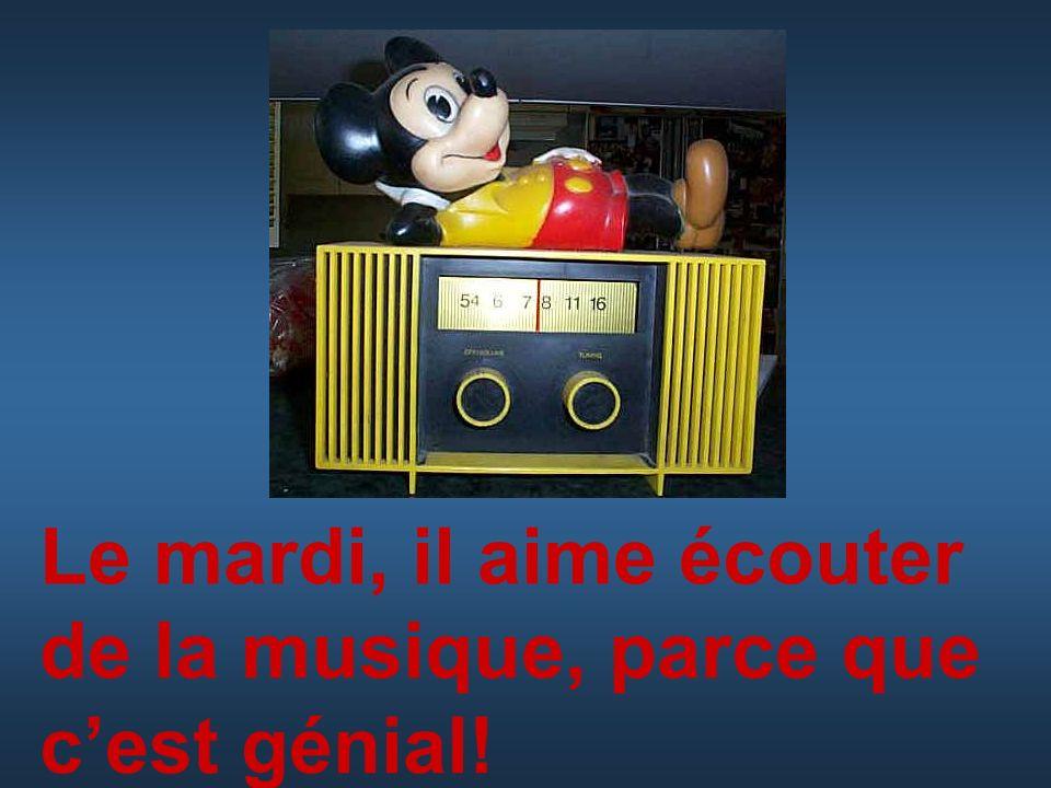 Le mardi, il aime écouter de la musique, parce que cest génial!