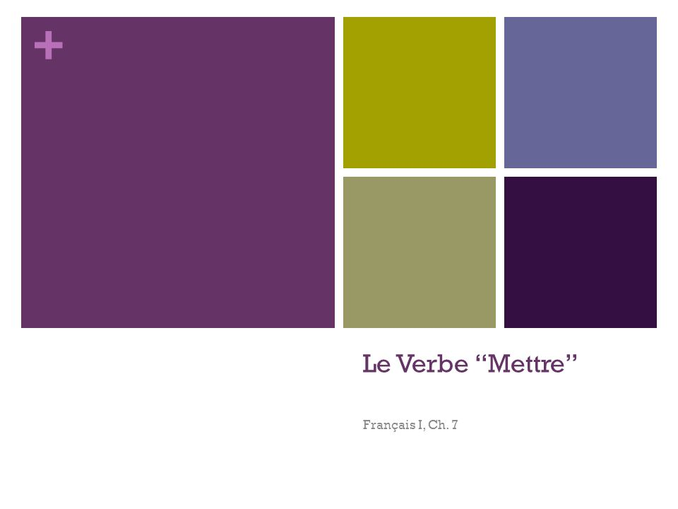 + Le Verbe Mettre Français I, Ch. 7