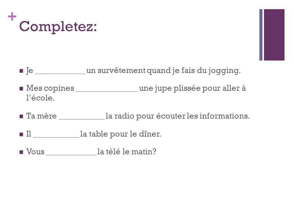 + Completez: Je ____________ un survêtement quand je fais du jogging.