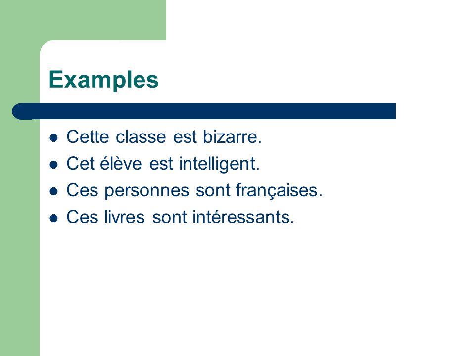 Examples Cette classe est bizarre. Cet élève est intelligent.