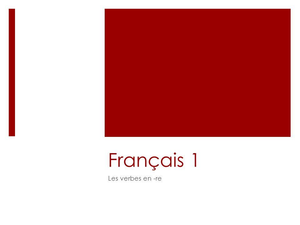 Français 1 Les verbes en -re