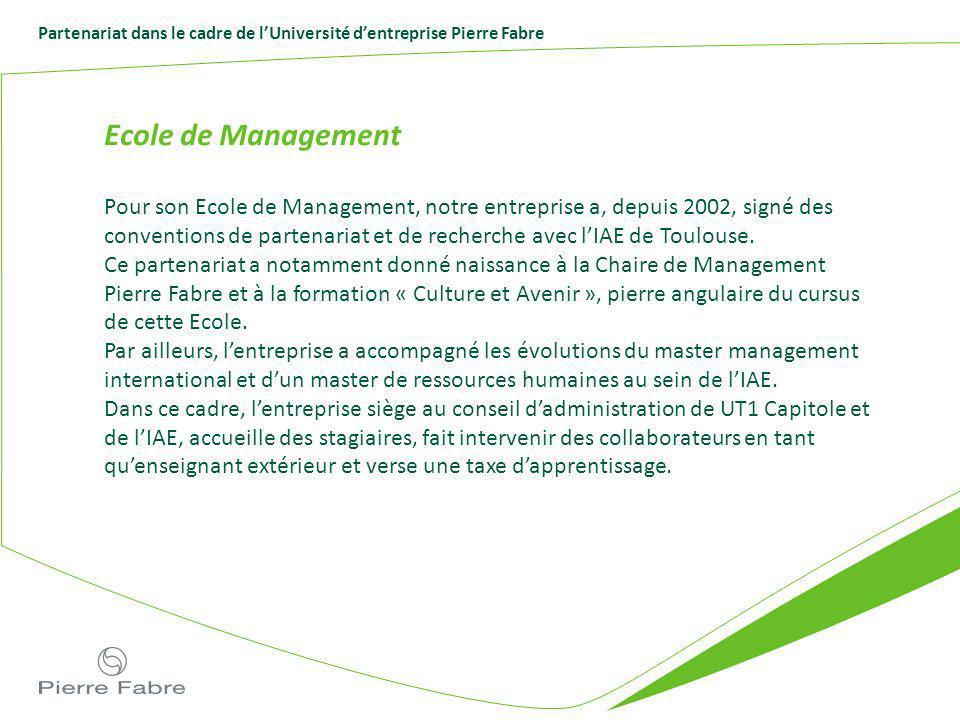 Partenariat dans le cadre de lUniversité dentreprise Pierre Fabre Ecole de Management Pour son Ecole de Management, notre entreprise a, depuis 2002, s