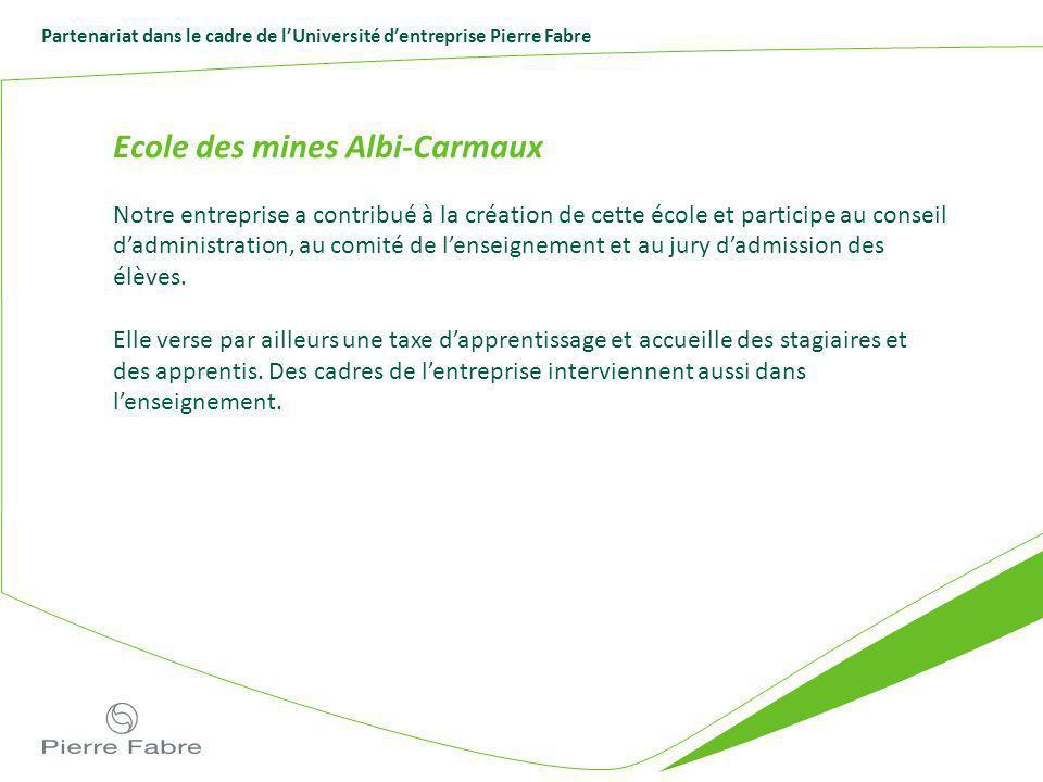 Partenariat dans le cadre de lUniversité dentreprise Pierre Fabre Ecole des mines Albi-Carmaux Notre entreprise a contribué à la création de cette éco