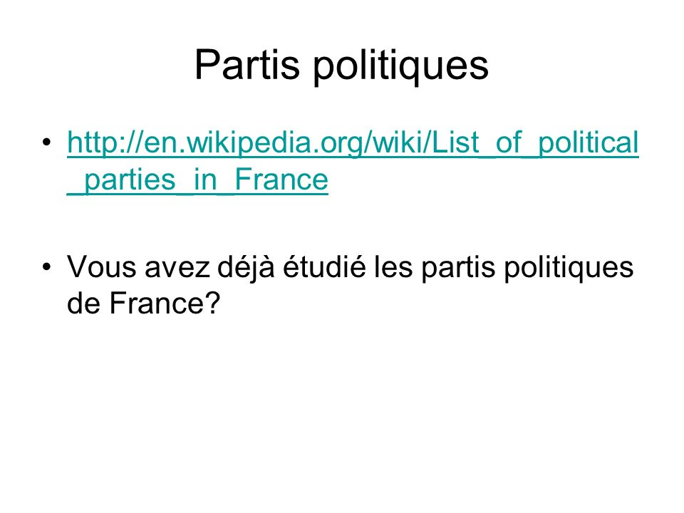 Partis politiques http://en.wikipedia.org/wiki/List_of_political _parties_in_Francehttp://en.wikipedia.org/wiki/List_of_political _parties_in_France V