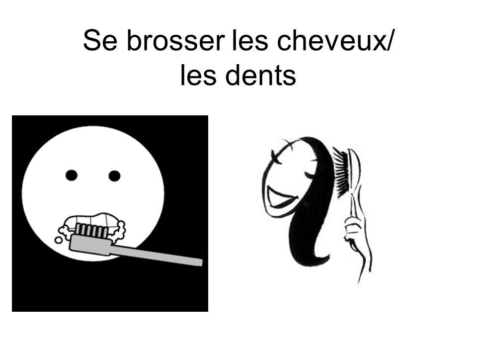 Se brosser les cheveux/ les dents