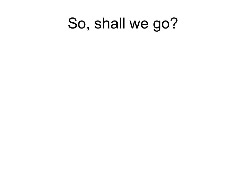 So, shall we go?