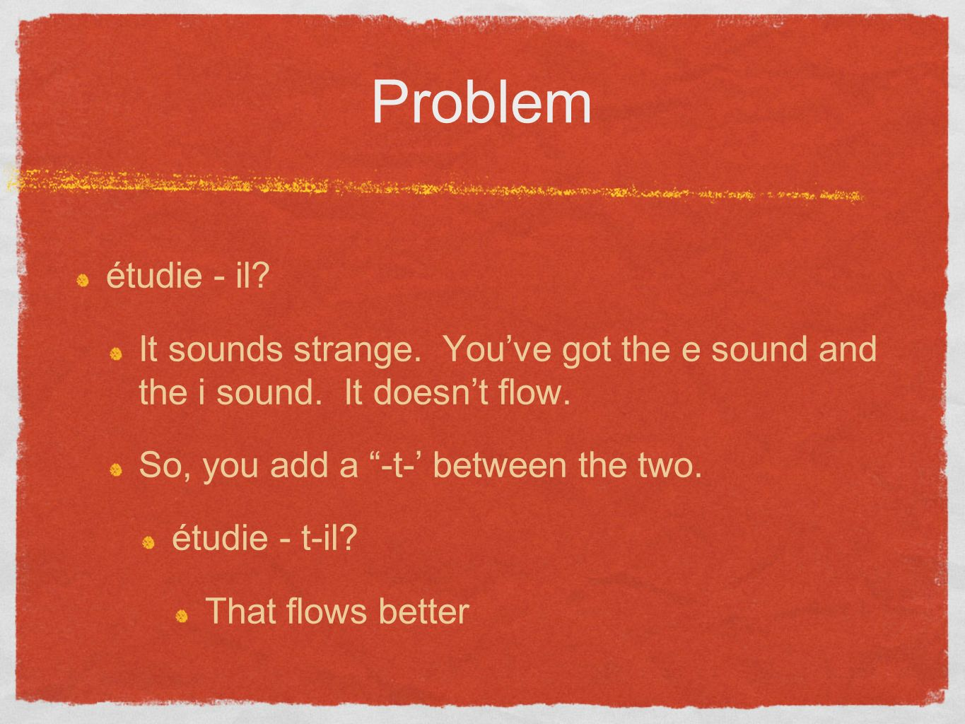Problem étudie - il. It sounds strange. Youve got the e sound and the i sound.