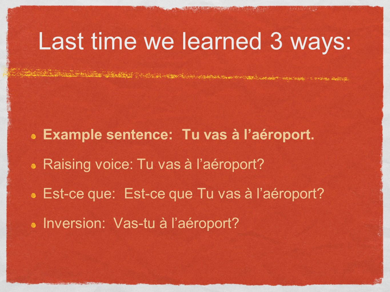 Last time we learned 3 ways: Example sentence: Tu vas à laéroport.