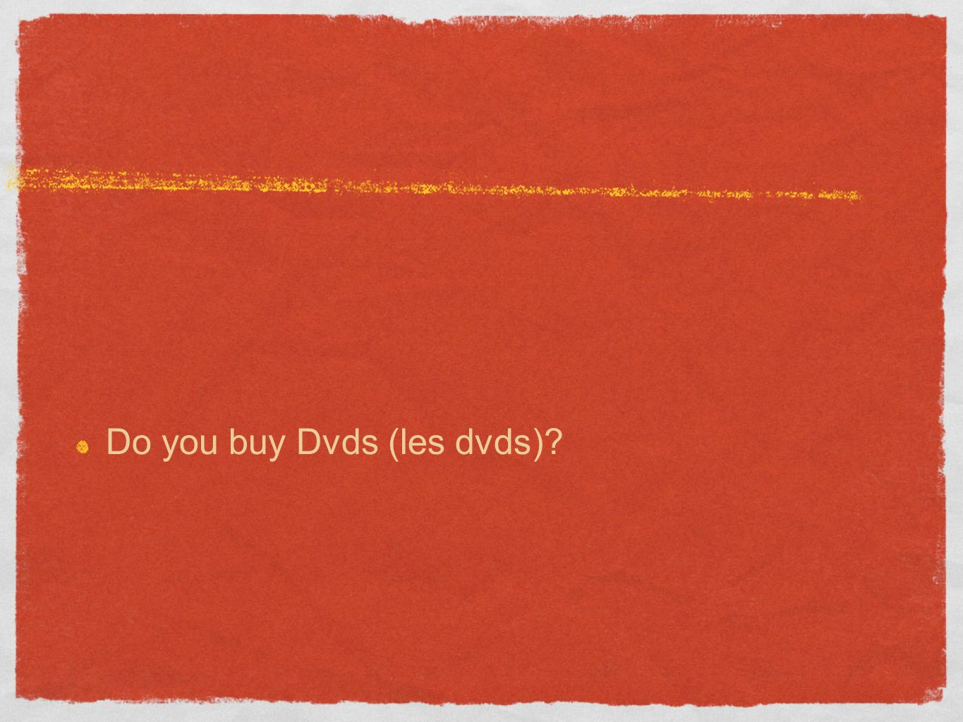 Do you buy Dvds (les dvds)?