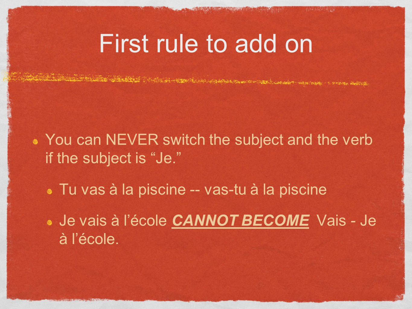 Rule one continued If you want to ask a question with Je, you can use: Raising voice: Je vais à lécole.