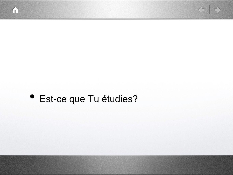 Est-ce que Tu étudies?