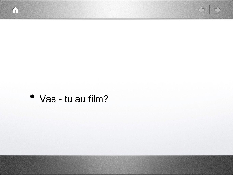 Vas - tu au film?