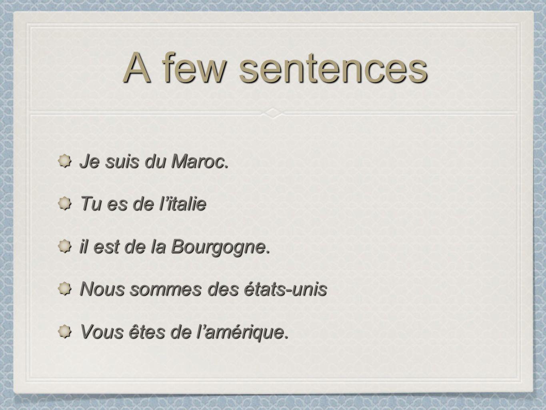 A few sentences Je suis du Maroc. Tu es de litalie il est de la Bourgogne.