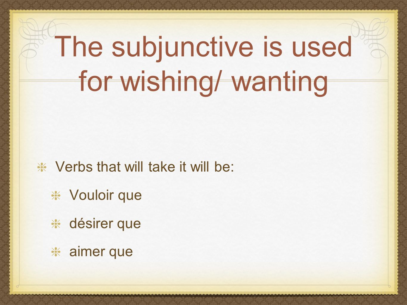 The subjunctive is used for wishing/ wanting Verbs that will take it will be: Vouloir que désirer que aimer que