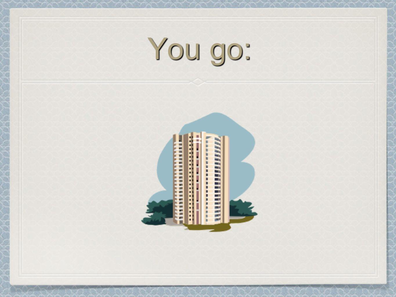 You go:
