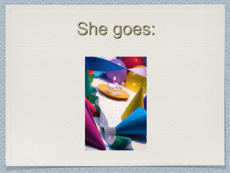 She goes: