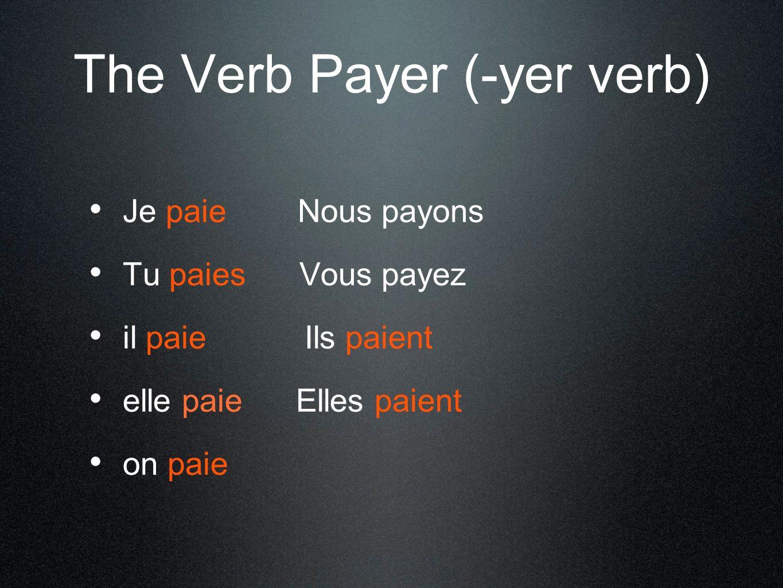 The Verb Payer (-yer verb) Je paie Nous payons Tu paies Vous payez il paie Ils paient elle paie Elles paient on paie