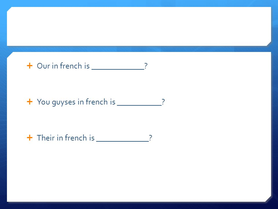Our in french is _____________? You guyses in french is ___________? Their in french is _____________?