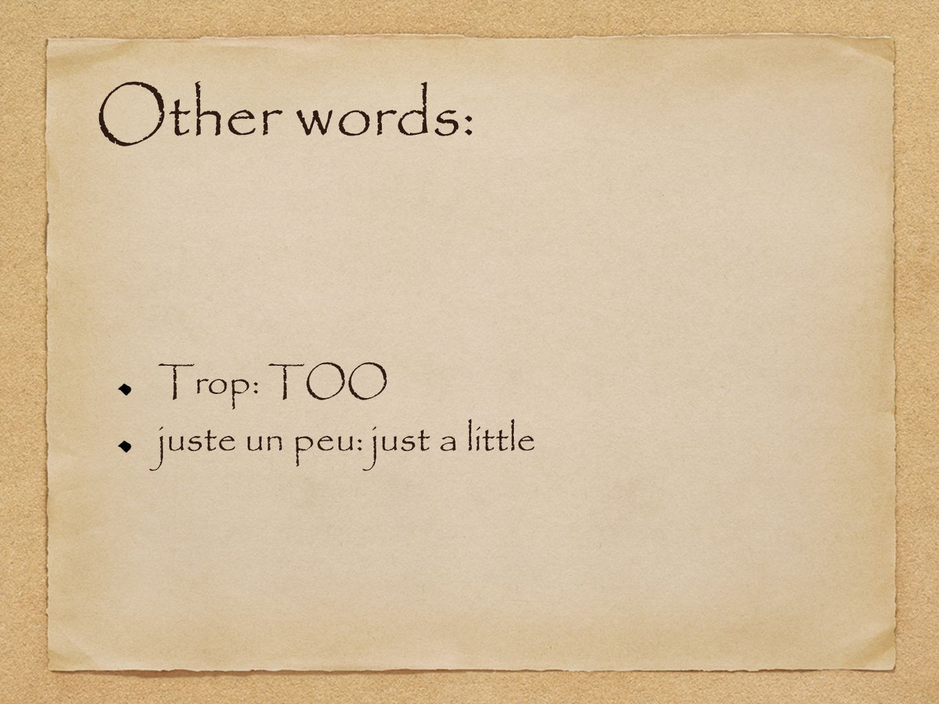 Other words: Trop: TOO juste un peu: just a little