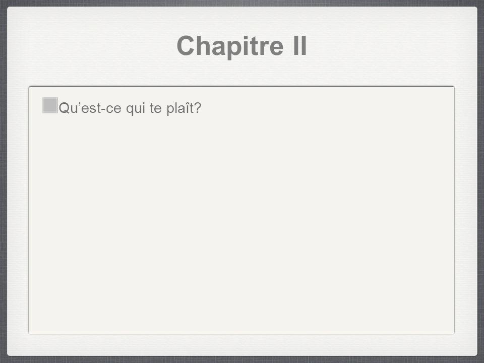 Chapitre II Quest-ce qui te plaît