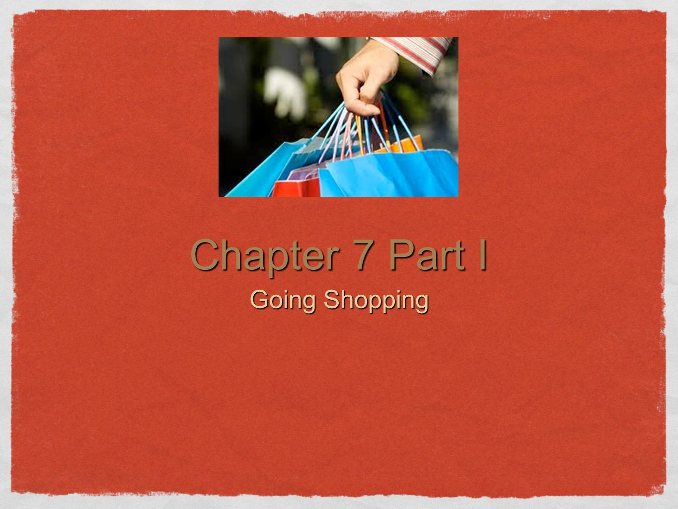 Chapter 7 Part I Going Shopping