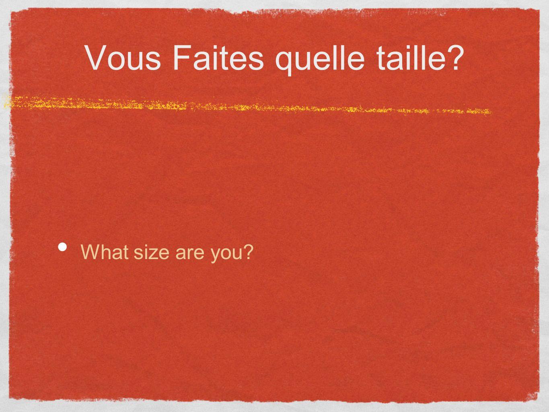 Vous Faites quelle taille? What size are you?