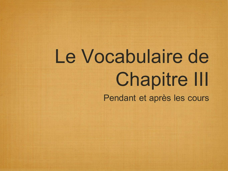 Le Vocabulaire de Chapitre III Pendant et après les cours