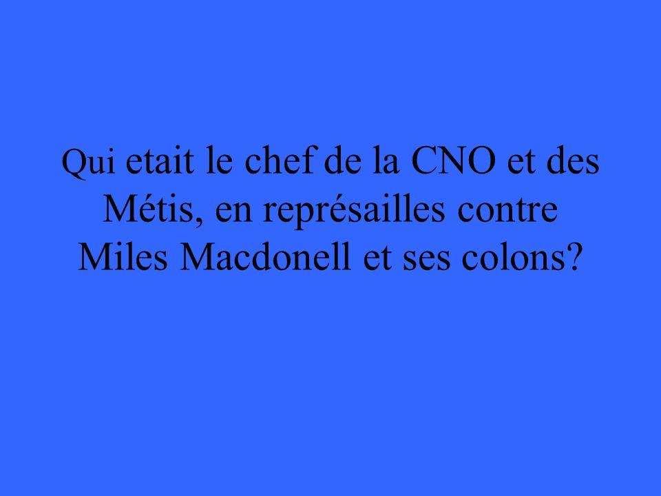 Qui etait le chef de la CNO et des Métis, en représailles contre Miles Macdonell et ses colons