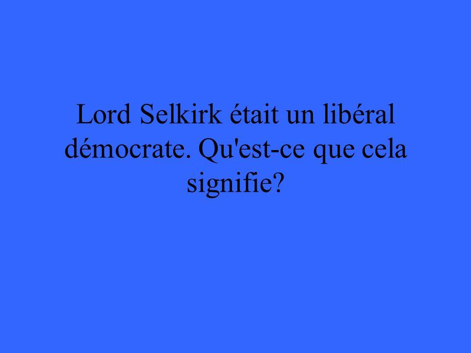 Lord Selkirk était un libéral démocrate. Qu est-ce que cela signifie