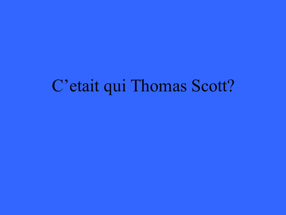 Cetait qui Thomas Scott?