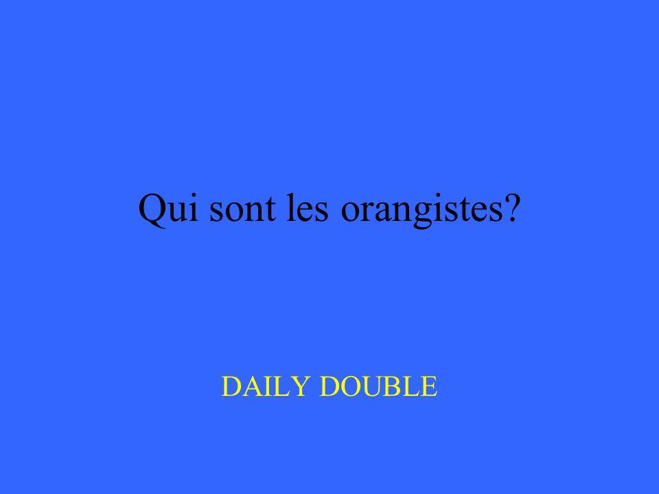 Qui sont les orangistes DAILY DOUBLE