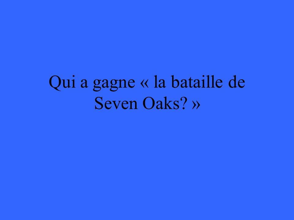 Qui a gagne « la bataille de Seven Oaks »