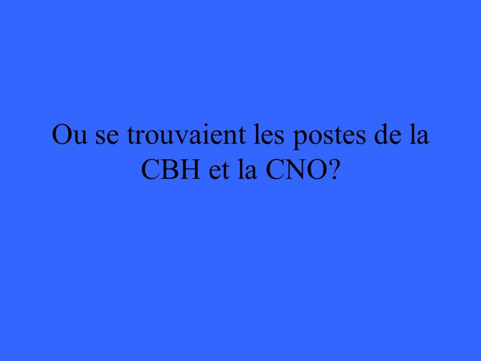 Ou se trouvaient les postes de la CBH et la CNO