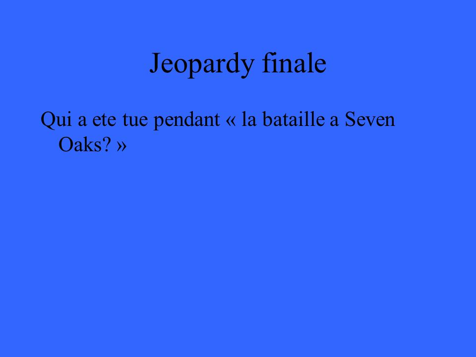 Jeopardy finale Qui a ete tue pendant « la bataille a Seven Oaks »