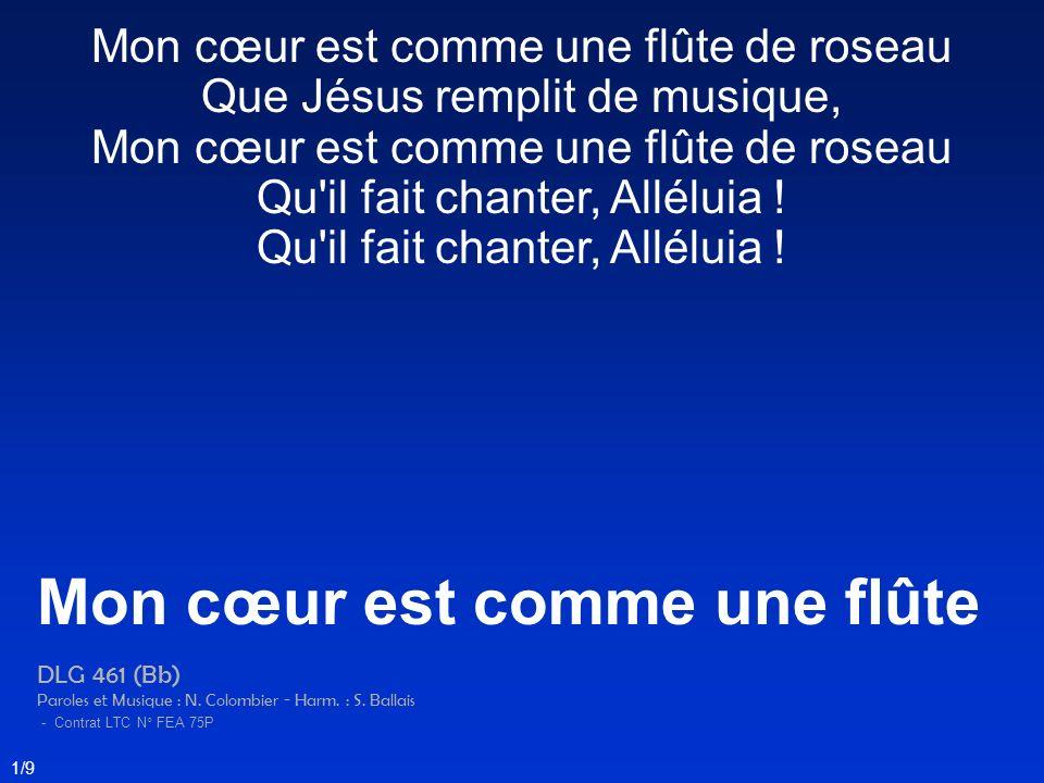 Mon cœur est comme une flûte de roseau Que Jésus remplit de musique, Mon cœur est comme une flûte de roseau Qu'il fait chanter, Alléluia ! Mon cœur es