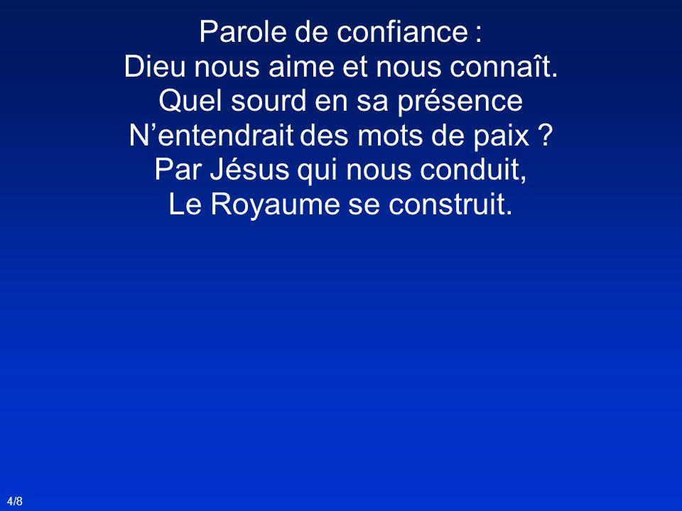 4/8 Parole de confiance : Dieu nous aime et nous connaît. Quel sourd en sa présence Nentendrait des mots de paix ? Par Jésus qui nous conduit, Le Roya